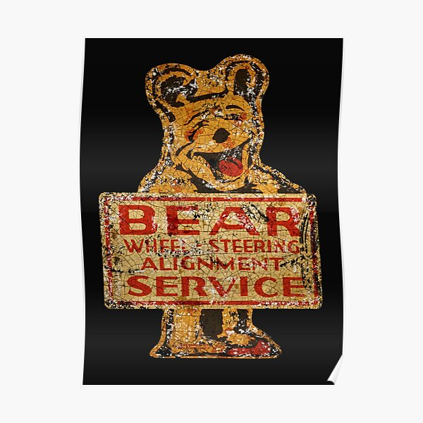 Vintage Rusted burned and rotten Bear Wheel alignment sign Poster