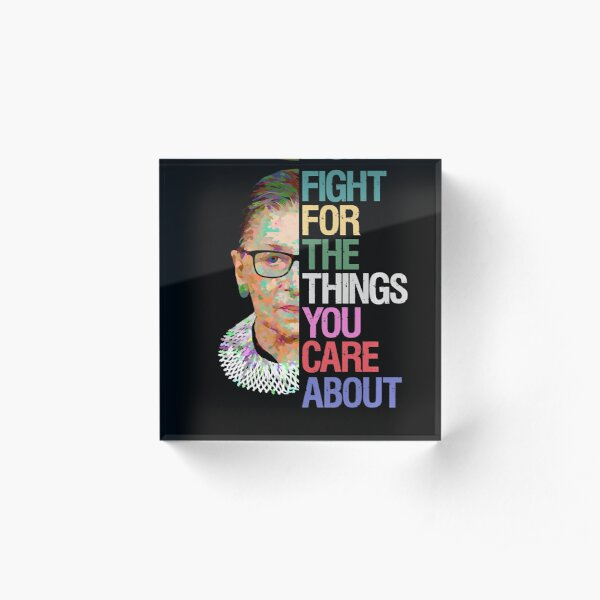 Fight for the Things You Care About RBG Ruth Bader Ginsburg Acrylic Block