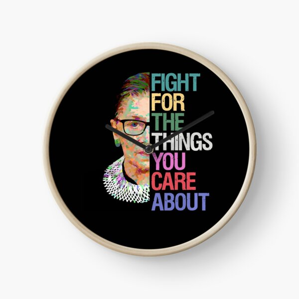 Fight for the Things You Care About RBG Ruth Bader Ginsburg Clock