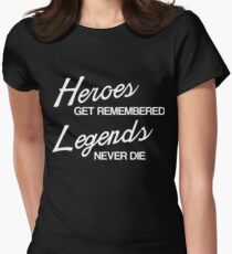 Heroes Get Remembered, Legends Never Die Women's Fitted T-Shirt