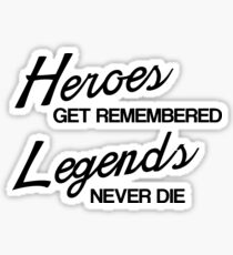 Heroes Get Remembered, Legends Never Die Sticker
