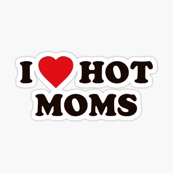 I Love Hot Moms Sticker
