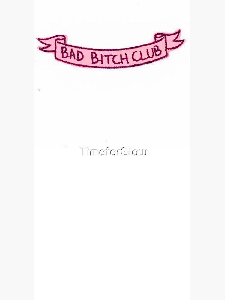 Bad Bitch Club by TimeforGlow