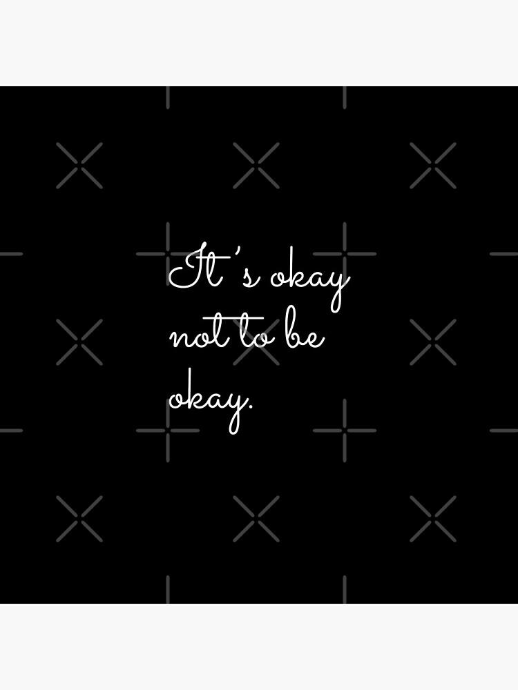 It's Okay Not To Be Okay Mental Health Awareness  by prettycrazyco