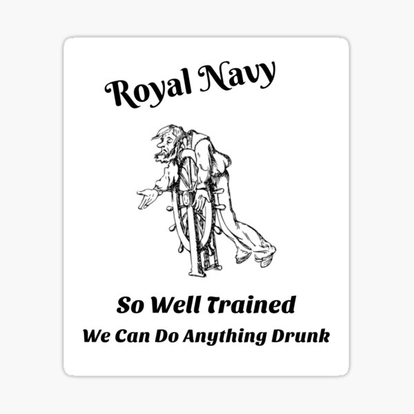 Royal Navy- So Well Trained We Can Do Anything Drunk Sticker