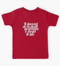 It does not do to dwell on dreams & forget to live Kids Tee
