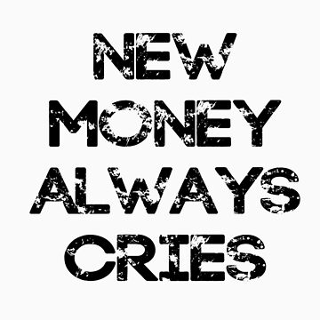 New Money Always Cries by lordbiro