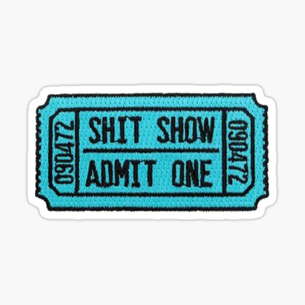 Shit Show Admit One  Sticker
