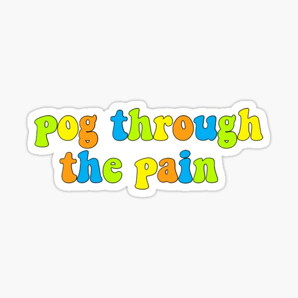 pog through the pain Sticker