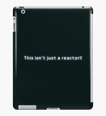 This isn't just a reactor!! iPad Case/Skin