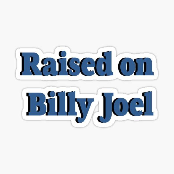 Raised on Billy Joel design Sticker
