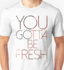 GOTTA BE FRESH T-Shirt