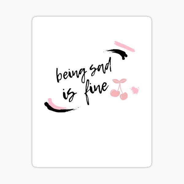 being sad is fine Sticker
