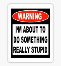 Stupid Warning Sticker