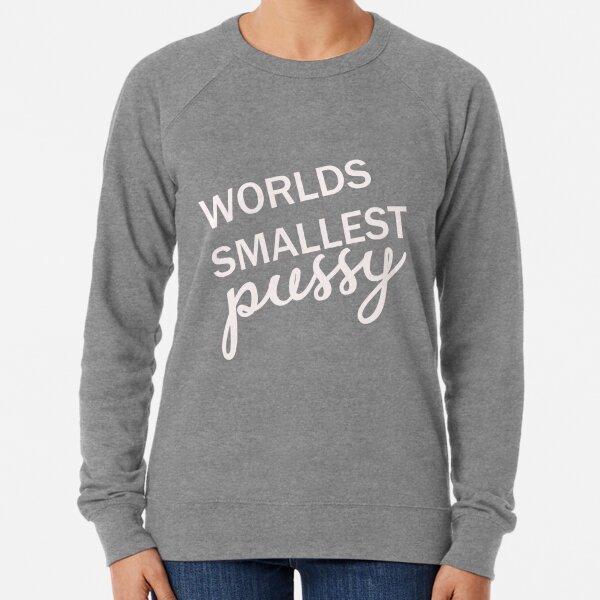 Worlds smallest pussy Lightweight Sweatshirt