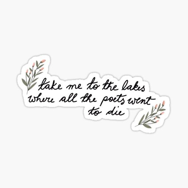 Llévame a los lagos donde todos los poetas fueron a morir Pegatina