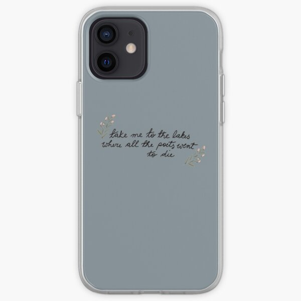 Take me to the lakes where all the poets went to die iPhone Soft Case