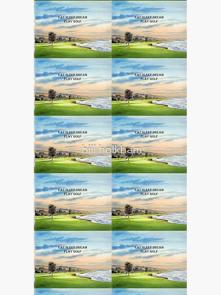 Pebble Beach Golf Course 18th Green - Eat Sleep Dream Play Golf by billholkham