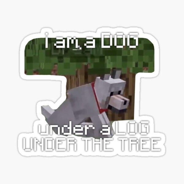 i am a dog under a log under the tree Sticker