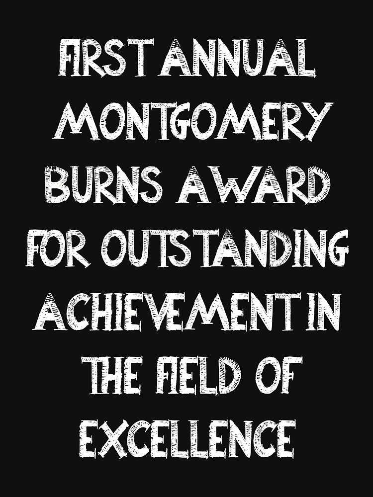 First Annual Montgomery Burns Award for Outstanding Achievement in the Field of Excellence von lordbiro