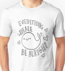 Everything Whale Be Alright ~ ! T-Shirt