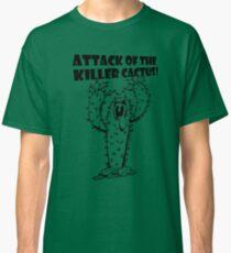 Attack Of The Killer Cactus! Classic T-Shirt