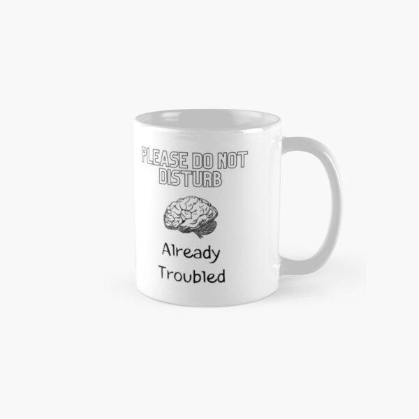 Please DO  NOT Disturb Already Troubled Classic Mug