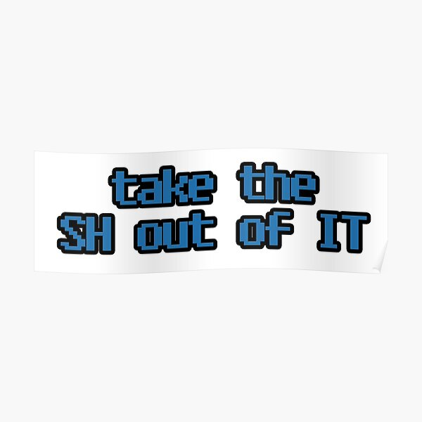 take the SH out of IT Poster