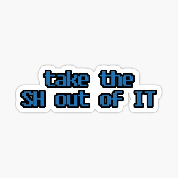 take the SH out of IT Sticker