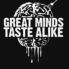 Great Minds Taste Alike by BholdBrett