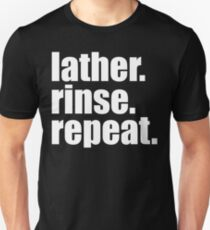 Lather. Rinse. Repeat. T-Shirt