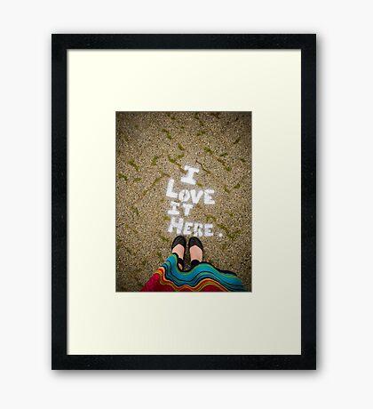 I love it here Framed Print