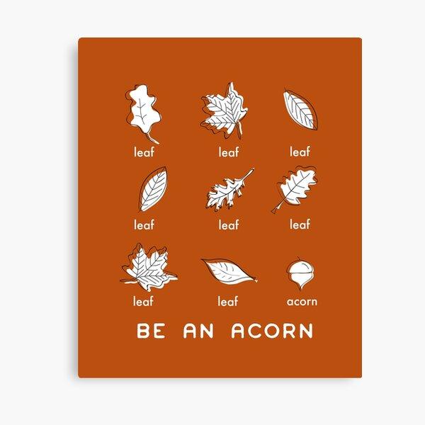 Be an Acorn Shirt Canvas Print