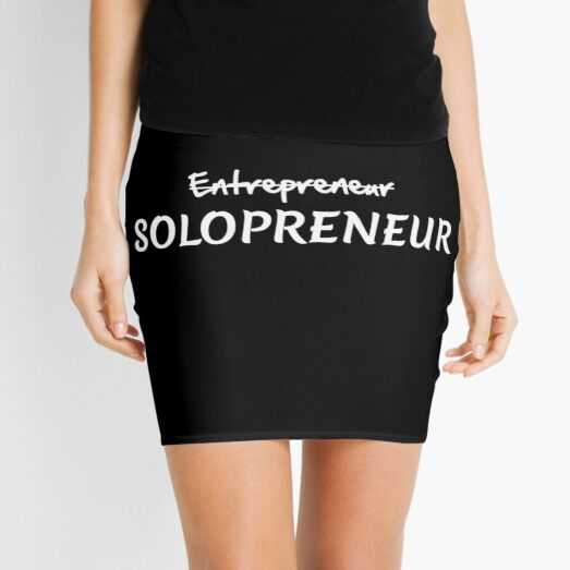 Entrepreneur Naah Solopreneur! Mini Skirt