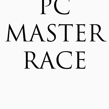 PC MASTER RACE by theblakew