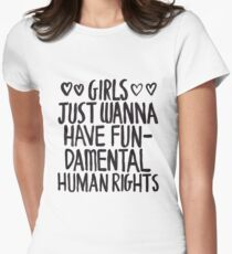 Girls Just Wanna Have Fun(damental Human Rights) Women's Fitted T-Shirt