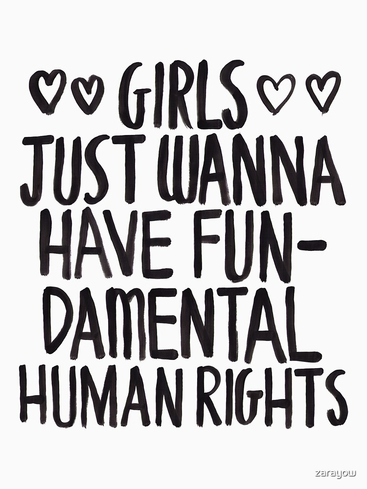 Girls Just Wanna Have Fun(damental Human Rights) | Unisex T-Shirt