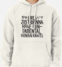 Girls Just Wanna Have Fun(damental Human Rights) Pullover Hoodie