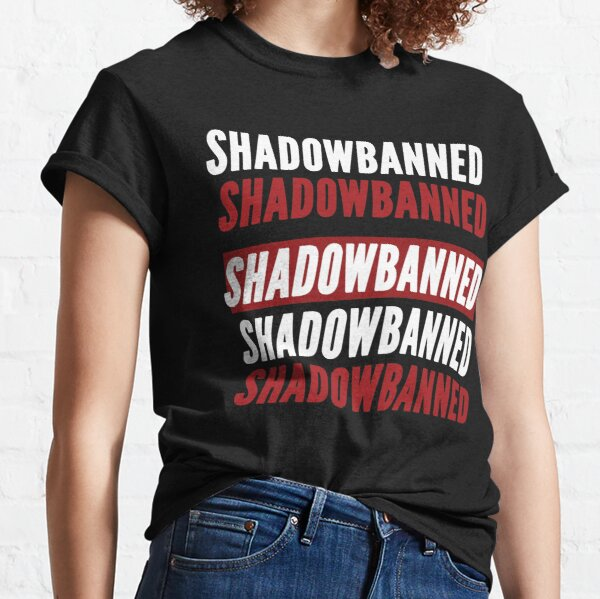 Shadowbanned Classic T-Shirt