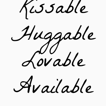 Kissable, Huggable, Lovable, Available  by ColorMeWQ