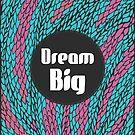 Dream Big by Pom Graphic Design