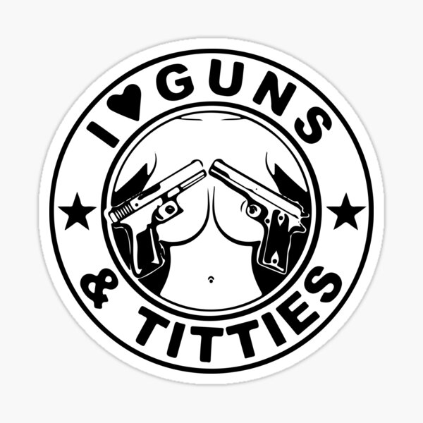 Funny |I love Guns and Titties Sticker