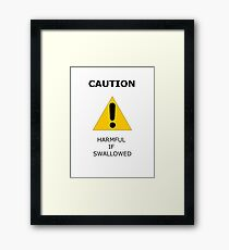 Caution, Harmful if Swallowed Framed Print