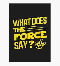 What does the force say? Photographic Print