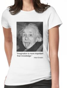 Imagination is more important than knowledge. Womens Fitted T-Shirt