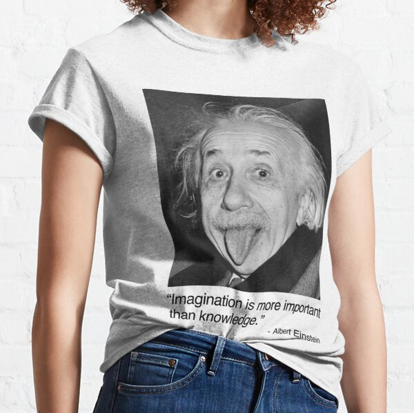 Imagination is more important than knowledge. Classic T-Shirt