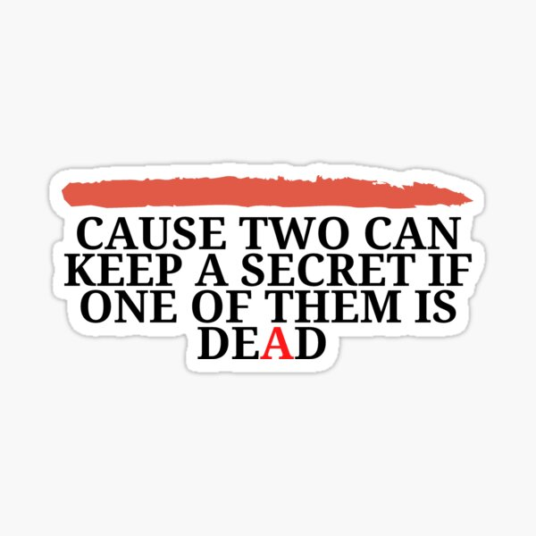 Cause Two Can Keep A Secret Sticker
