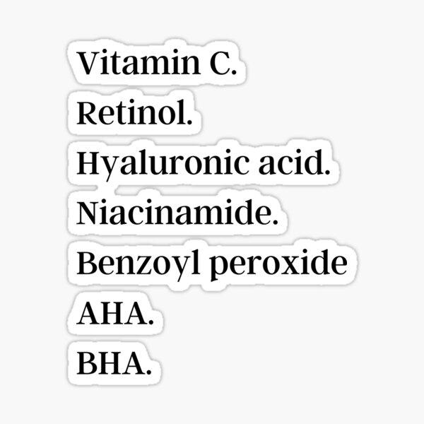 Vitamin C, Retinol, Hyaluronic acid, Niacinamide, Benzoyl perioxide, AHA, BHA Sticker