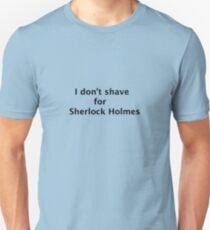 "Sherlock T-shirt- ""I don't shave for Sherlock Holmes"" T-Shirt"