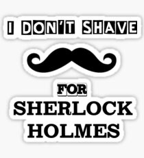I Don't Shave For Sherlock Holmes! Sticker